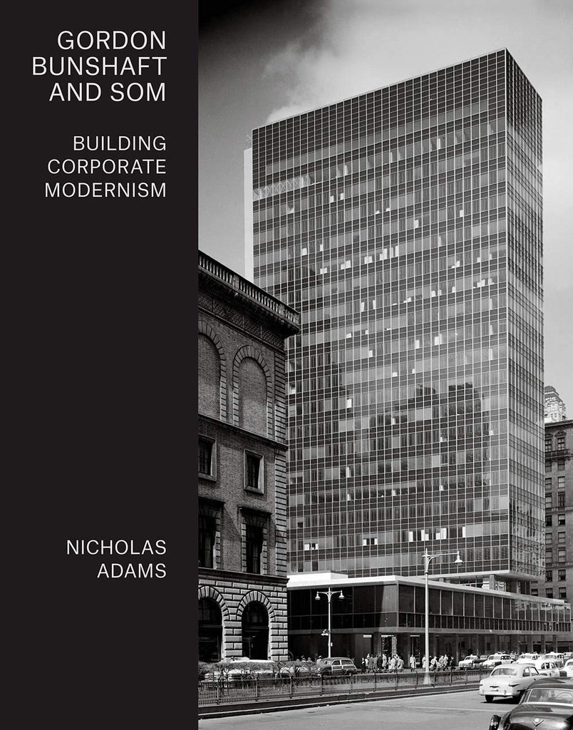 Gordon Bunshaft and SOM: Building Corporate Modernism