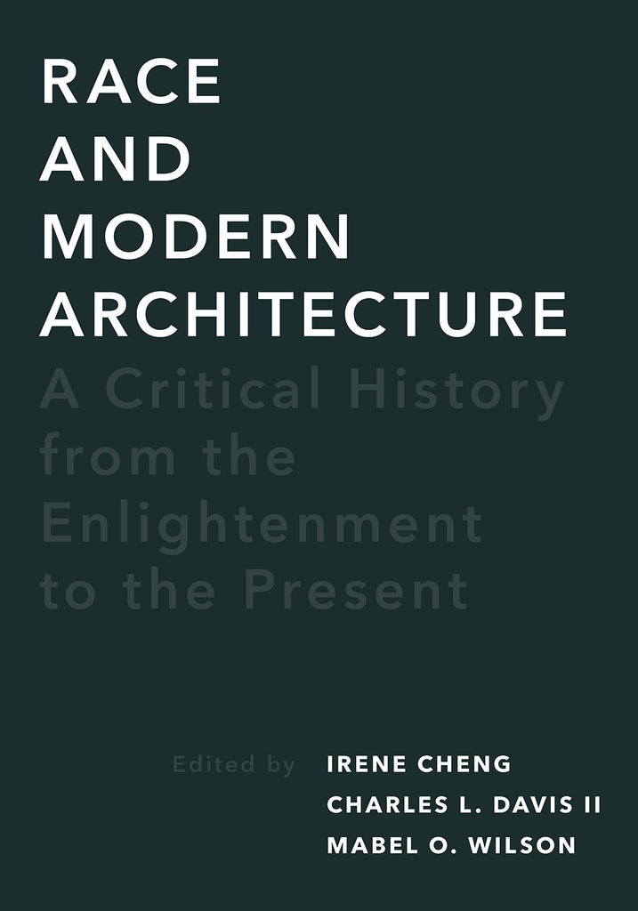 Race and Modern Architecture: A Critical History from the Enlightenment to the Present  ( Culture Politics + the Built Environment