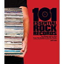 101 Essential Rock Records: The Golden Age of Vinyl From the Beatles to the Sex Pistols.