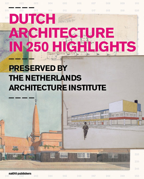 Dutch Architecture in 250 Highlights: Preserved by the Netherlands Architecture Institute