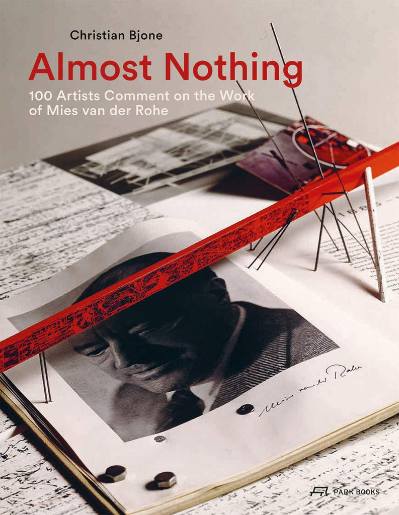 Almost Nothing: 100 ARTISTS COMMENT ON THE WORK OF MIES VAN DER ROHE