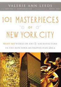 101 Masterpieces of New York City: Must-See Works of Art & Architecture in the New York Metropolitan Area.