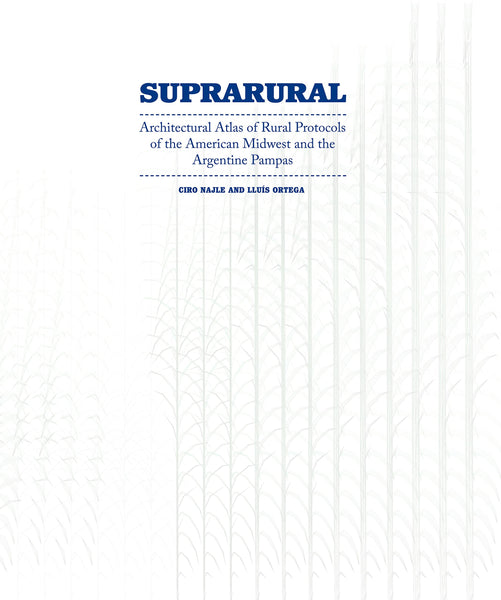 Suprarural: Atlas of Rural Protocols in the American Midwest and the Argentine Pampas