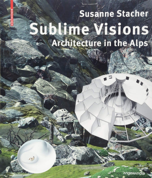 Sublime Visions: Architecture in the Alps