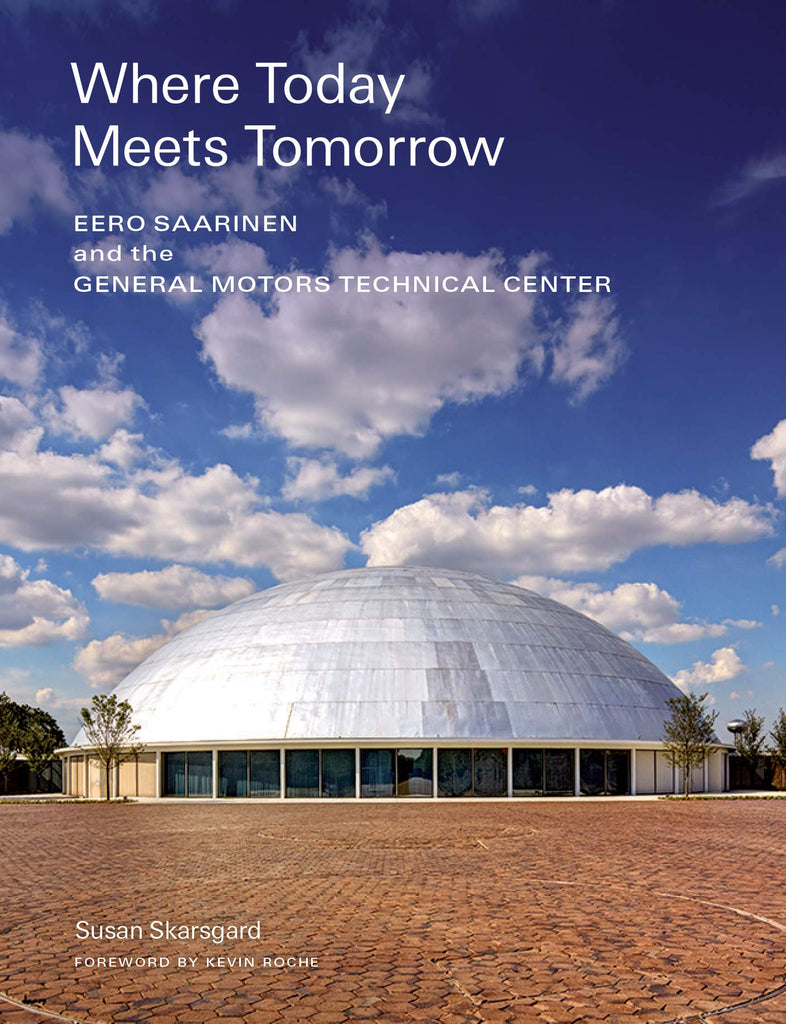 Where Today Meets Tomorrow: Eero Saarinen and the General Motors Technical Center