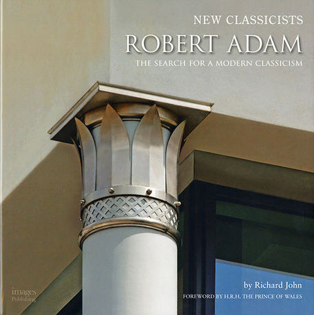 Robert Adam and the Search for a Modern Classicism: New Classicists