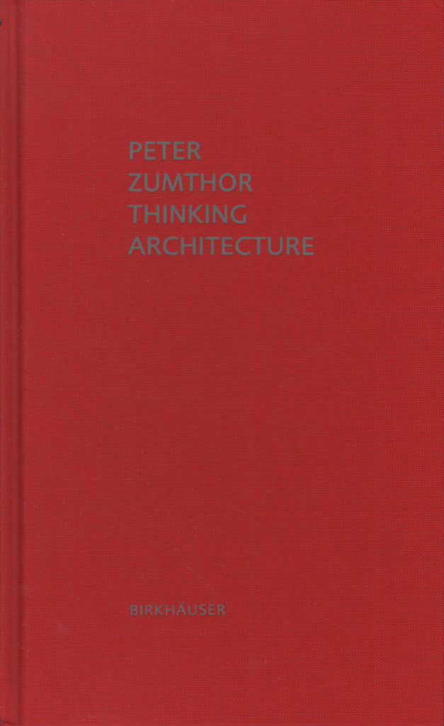Peter Zumthor: Thinking Architecture, Third Expanded Edition