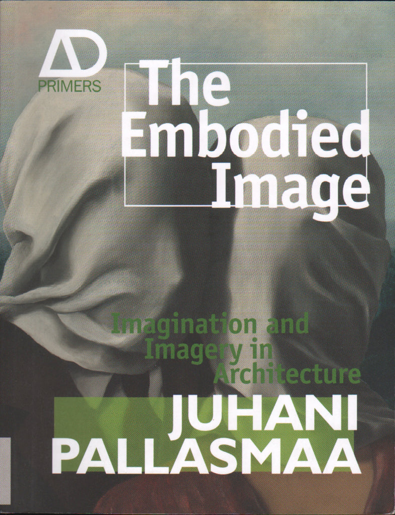 The Embodied Image: Imagination and Imagery in Architecture (AD Primer)