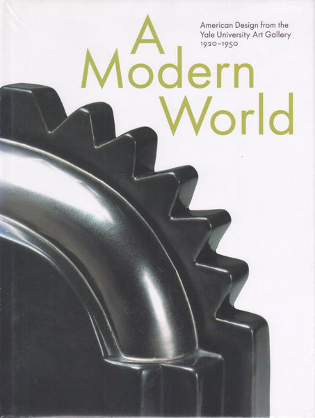 A Modern World: American Design from the Yale University Art Gallery, 1920-1950.