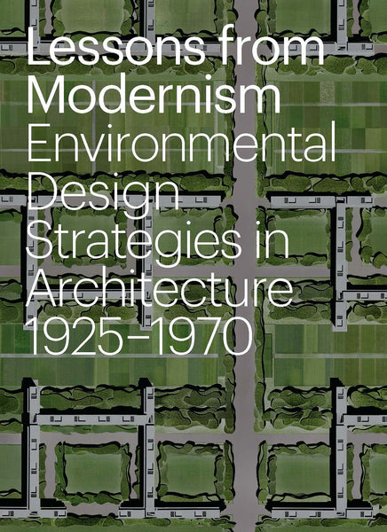Lessons from Modernism: Environmental Design Strategies in Architecture, 1925 - 1970
