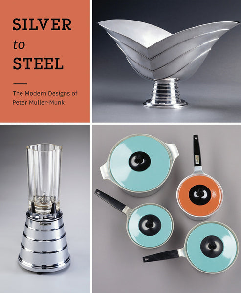Silver to Steet  The Modern Designs of Peter Muller-Munk