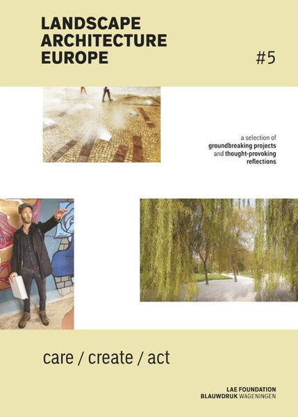 Landscape Architecture Europe 5: CARE / CREATE / ACT
