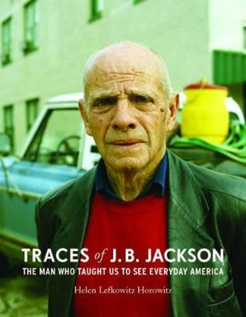 Traces of J. B. Jackson: The Man Who Taught Us to See Everyday America