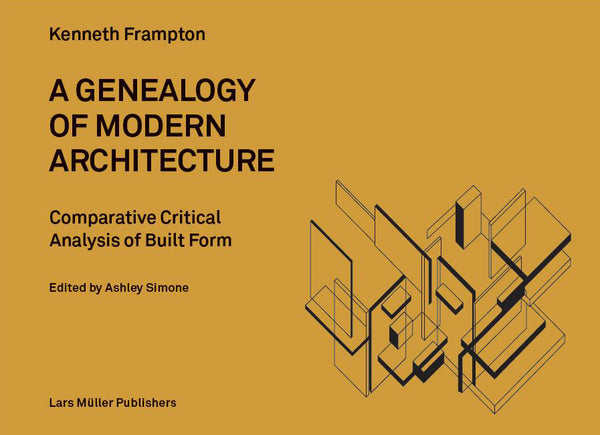 Genealogy of Modern Architecture: A Comparative Critical Analysis of Built Form by Kenneth Frampton