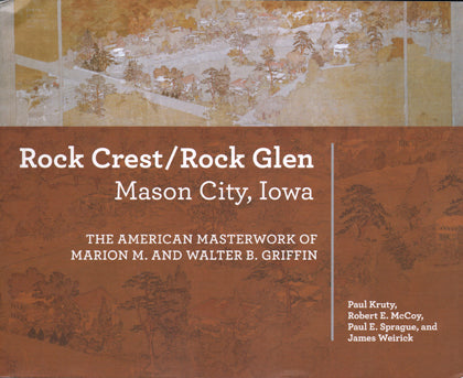 Rock Crest / Rock Glen: Mason City, Iowa: The American Masterwork of Marion M and Walter B. Griffin