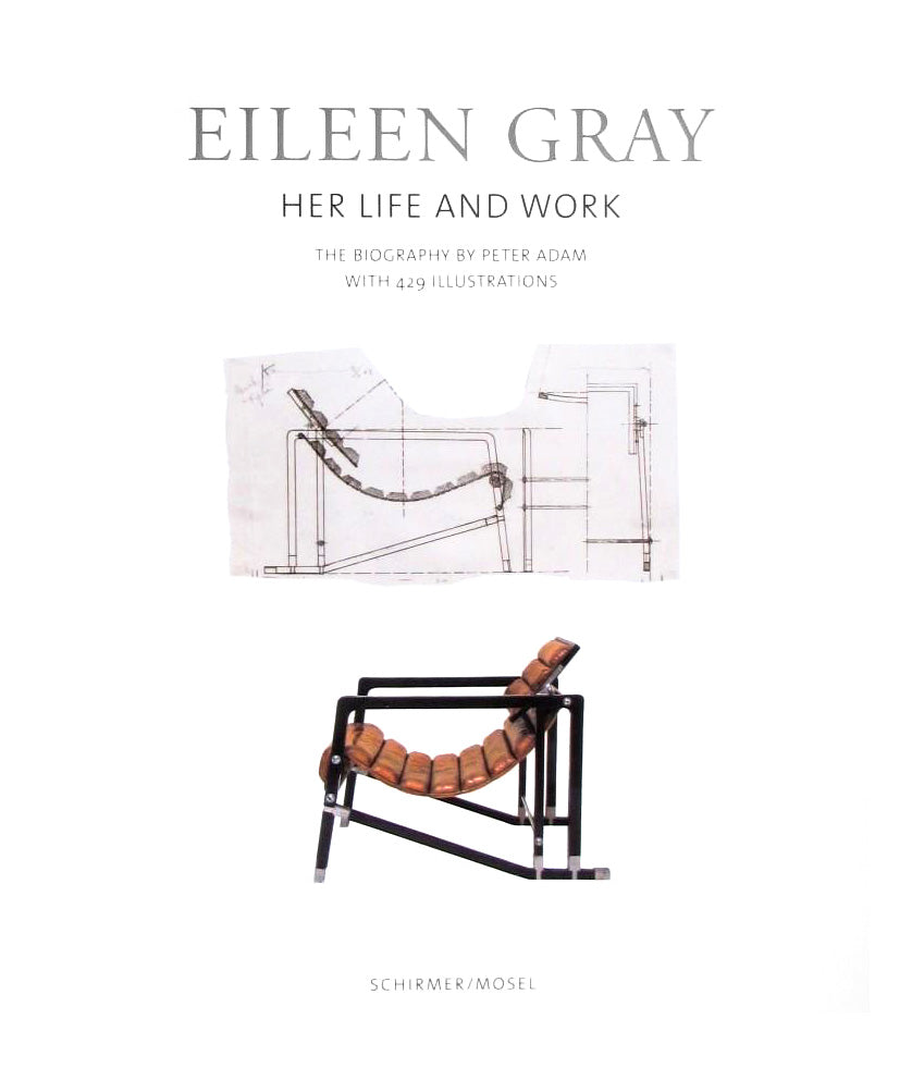 Eileen Gray: Her Life and Her Work