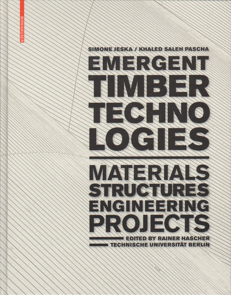 Emergent Timber Technologies: Materials, Construction, Engineering Projects