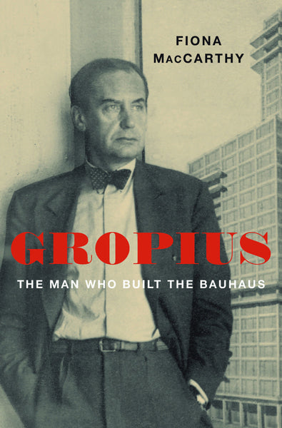 Gropius: The Man Who Built the Bauhaus