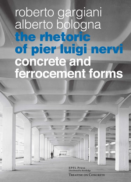 The Rhetoric of Pier Luigi Nervi. Forms in reinforced concrete and ferro-cement.