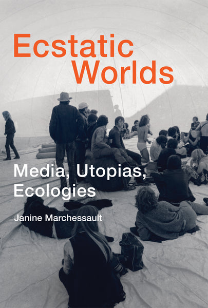 Ecstatic Worlds: Media, Utopias, Ecologies