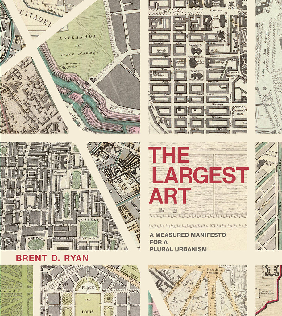 The Largest Art: A Measured Manifesto for a Plural Urbanism