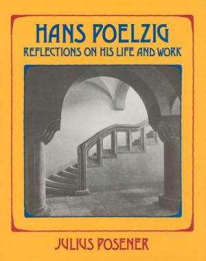Hans Poelzig. Reflections on His Life and Work