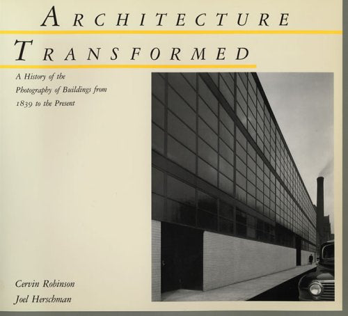 Architecture Transformed: A History of the Photography of Buildings from 1839 to the Present