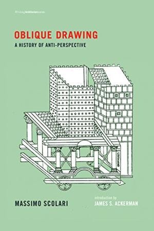 Oblique Drawing: A History of Anti-Perspective