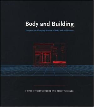 Body and Building: Essays on the Changing Relation of Body and Architecture