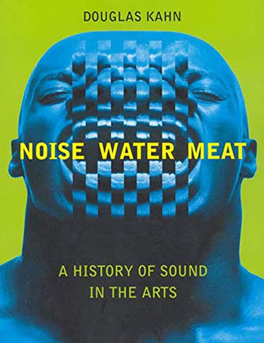 Noise Water Meat: A History of Sound in the Arts