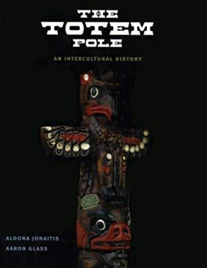 The Totem Pole  An Intercultural History