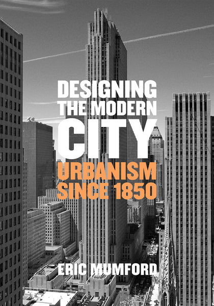 Designing the Modern City: Urbanism Since 1850