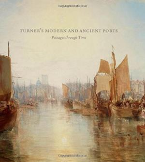 Turner's Modern And Ancient Ports  Passages through Time