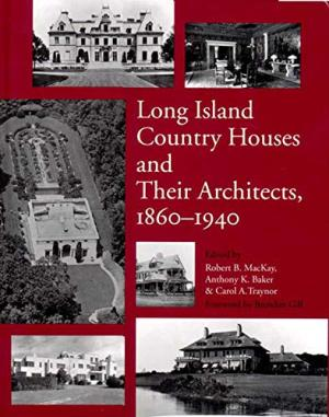 Long Island Country Houses and Their Architects, 1860 - 1940.