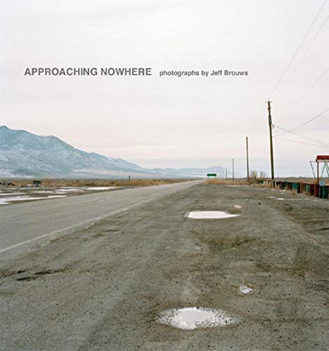 Approaching Nowhere: Photographs by Jeff Brouws