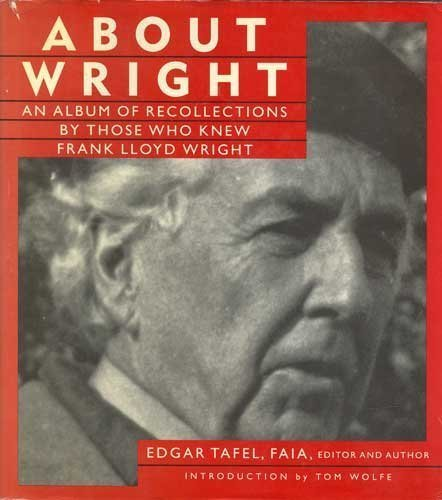 About Wright  An Album Of Recollections By Those Who Knew Frank Lloyd Wright