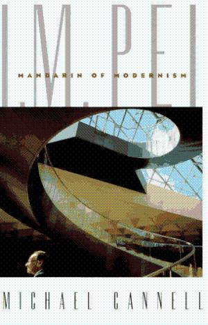 I.M. Pei: Mandarin of Modernism