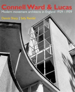 Connell Ward and Lucas: Modern Movement Architects in England 1929-1939