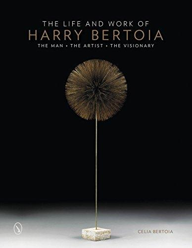 The Life And Work Of Harry Bertoia.  The Man The Artist. The Visionary