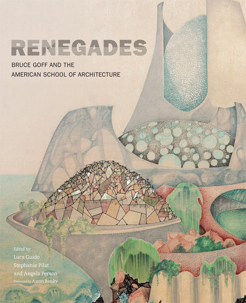 Renegades  Bruce Goff And The American School Of Architecture