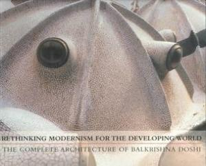 Rethinking Modernism for the Developing World: The Complete Architecture of Balkrishna Doshi.