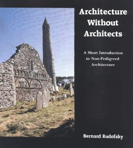 Architecture without Architects: A Short Introduction to Non-Pedigreed Architecture