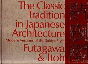 The Classic Tradition in Japanese Architecture. Modern Versions of the Sukiya Style.