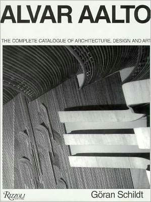Alvar Aalto: The Complete Catalog of Architecture, Design, and Art