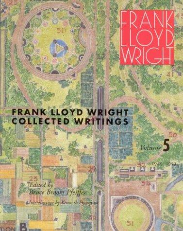 Frank Lloyd Wright Collected Writings: Volume 5 1949-1959