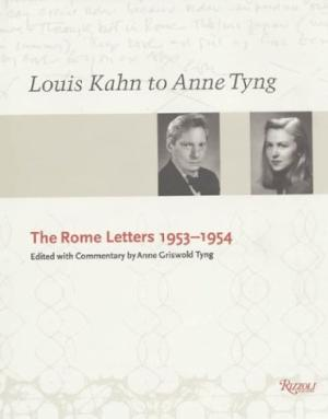 Louis Kahn to Anne Tyng: The Rome Letterss, 1953-1954