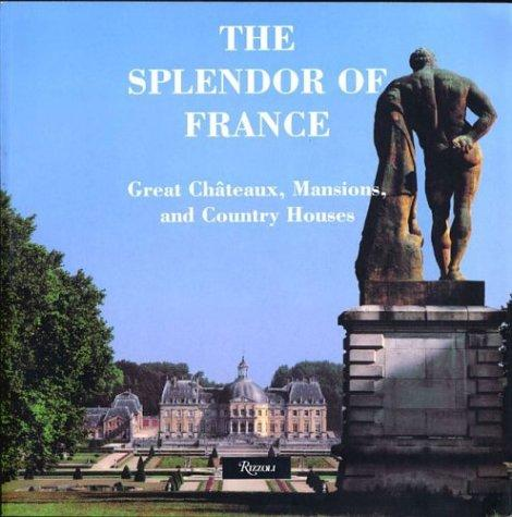 The Splendor of France: Chteaux, Mansions and Country Houses