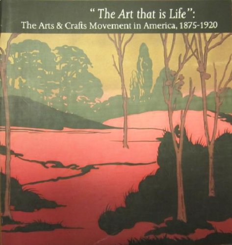 """The Art that is Life"": The Arts & Crafts Movement in America"