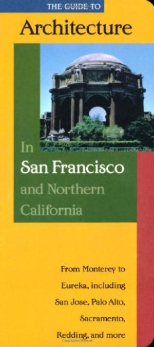 The Guide to Architecture in San Francisco and Northern California.