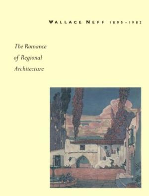 Wallace Neff 1895-1982: The Romance of Regional Architecture